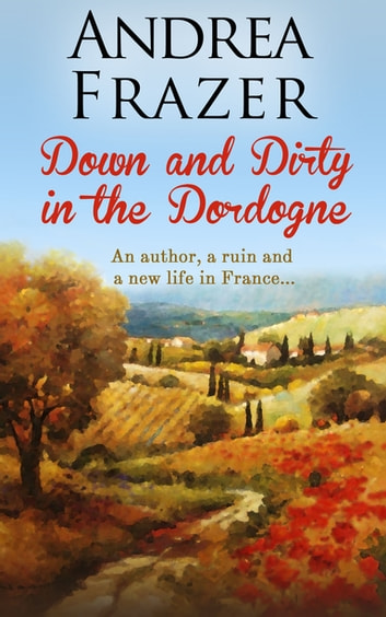 Down and Dirty in the Dordogne ebook by Andrea Frazer