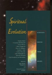 Spiritual Evolution: Scientists Discuss Their Beliefs ebook by Templeton, John Marks