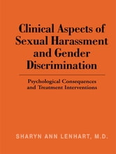 Clinical Aspects of Sexual Harassment and Gender Discrimination - Psychological Consequences and Treatment Interventions ebook by Sharyn Ann Lenhart