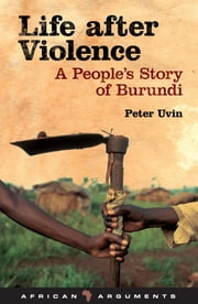 Life after Violence - A People's Story of Burundi ebook by Peter Uvin