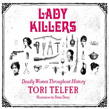 Lady Killers - Deadly Women Throughout History audiobook by Tori Telfer,Sarah Mollo-Christensen