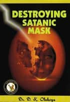 Destroying Satanic Mask ebook by Dr. D. K. Olukoya