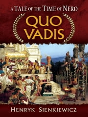Quo Vadis - A Tale of the Time of Nero ebook by Henryk Sienkiewicz,Jeremiah Curtin