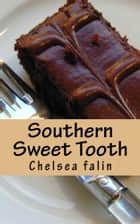 Southern Sweet Tooth ebook by Chelsea Falin