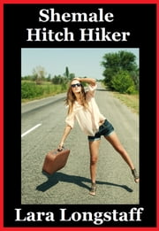 Shemale Hitch Hiker ebook by Lara Longstaff