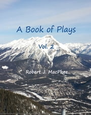 A Book of Plays Vol. 2 ebook by Robert J. MacPhee
