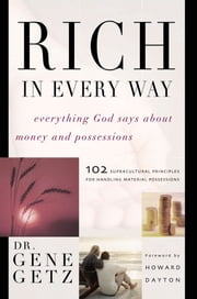 Rich in Every Way - Everything God says about money and posessions ebook by Gene Getz
