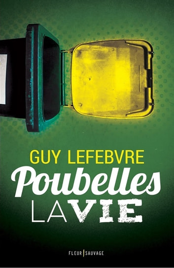 Poubelles la vie ebook by Guy Lefebvre