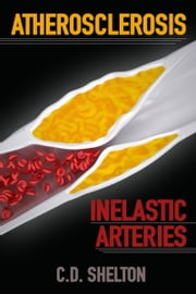 Atherosclerosis: Inelastic Arteries ebook by C.D. Shelton