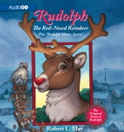 "Rudolph, The Red-Nosed Reindeer - Plus ""Rudolph Shines Again"" ebook by Robert L. May"