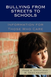 Bullying from Streets to Schools - Information for Those Who Care ebook by Page A. Smith, Wowek Sean Kearney