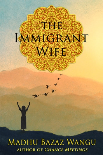 The Immigrant Wife ebook by Madhu Bazaz Wangu