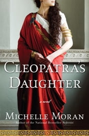 Cleopatra's Daughter - A Novel ebook by Michelle Moran