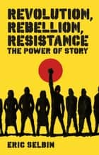 Revolution, Rebellion, Resistance ebook by Eric Selbin