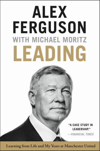 Leading - Learning from Life and My Years at Manchester United ebook by Alex Ferguson,Michael Moritz