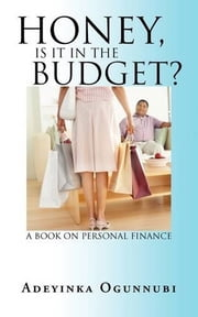 Honey, Is it in the Budget? - A book on Personal Finance ebook by Adeyinka Ogunnubi