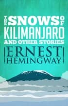 Snows of Kilimanjaro and Other Stories ebook by Ernest Hemingway