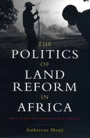 Politics of Land Reform in Africa, The - From Communal Tenure to Free Markets ebook by Ambreena Manji