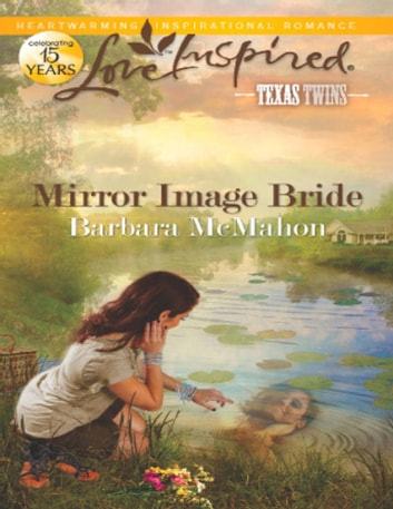 Mirror Image Bride (Mills & Boon Love Inspired) (Texas Twins, Book 2) ebook by Barbara McMahon