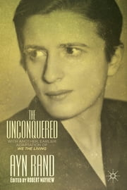 The Unconquered - With Another, Earlier Adaptation of We the Living ebook by Ayn Rand,Robert Mayhew