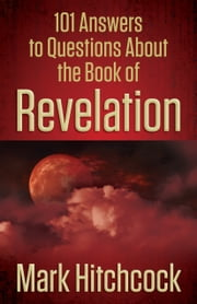 101 Answers to Questions About the Book of Revelation ebook by Mark Hitchcock