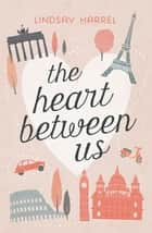The Heart Between Us - Two Sisters, One Heart Transplant, and a Bucket List ebook by Lindsay Harrel