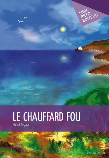 Le Chauffard fou ebook by Michel Degalat