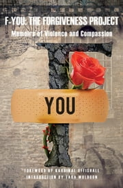 F-You: The Forgiveness Project - Memoirs of Violence and Compassion ebook by Tara Muldoon