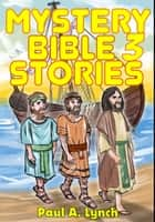 Mystery Bible Stories - Mystery Bible Stories, #3 ebook by