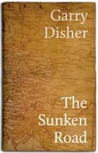 The Sunken Road ebook by Garry Disher
