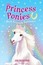 Princess Ponies 6: Best Friends Forever! ebook by Ms. Chloe Ryder