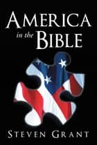 America in the Bible ebook by Steven Grant