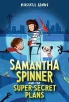 Samantha Spinner and the Super-Secret Plans ebook by Russell Ginns, Barbara Fisinger