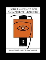 Body Language for Competent Teachers ebook by Neill, Sean