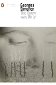 The Snow Was Dirty ebook by Georges Simenon, Howard Curtis