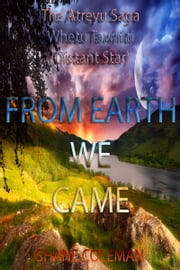 From Earth We Came-The Atreyu Saga-Whetu Tawhiti (Distant Star) ebook by Shane Coleman
