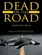 Dead On the Road: A Molly Tinker Mystery ebook by Misty Reddington