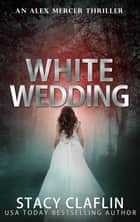 White Wedding - An Alex Mercer Thriller, #10 ebook by Stacy Claflin