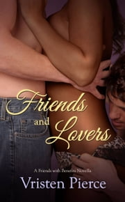 Friends and Lovers - A Friends with Benefits Novella ebook by Vristen Pierce