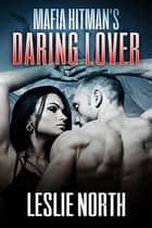 Mafia Hitman's Daring Lover - Karzhov Crime Family Series, #2 ebook by Leslie North