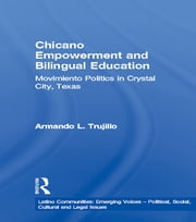 Chicano Empowerment and Bilingual Education - Movimiento Politics in Crystal City, Texas ebook by Armando L. Trujillo