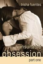 Unsuitable Obsession: Part One ebook by Trisha Fuentes