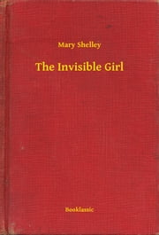 The Invisible Girl ebook by Mary Shelley