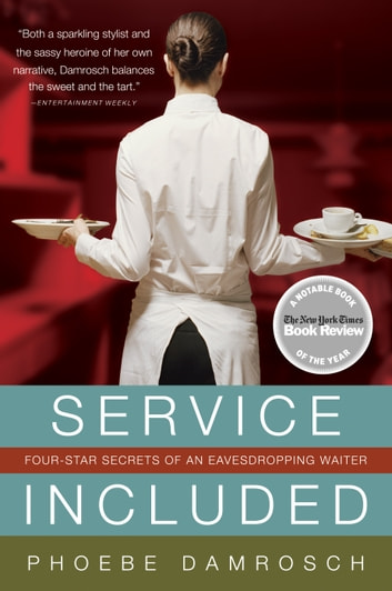 Service Included - Four-Star Secrets of an Eavesdropping Waiter ebook by Phoebe Damrosch