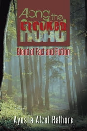 Along the Crooked Road - Blend of Fact and Fiction ebook by Ayesha Afzal Rathore