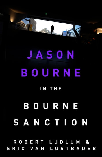 Robert Ludlum's The Bourne Sanction - The Bourne Saga: Book Six ebook by Eric Van Lustbader