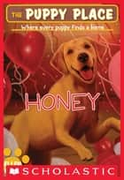 The Puppy Place #16: Honey eBook by Ellen Miles