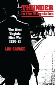 Thunder In the Mountains - The West Virginia Mine War, 1920–21 ebook by Lon Savage