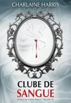 Clube de Sangue ebook by Charlaine Harris