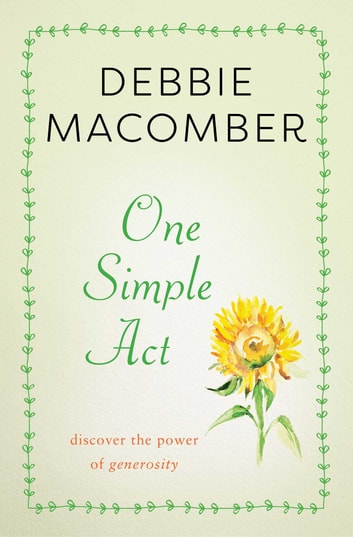 One Simple Act - Discovering the Power of Generosity ebook by Debbie Macomber